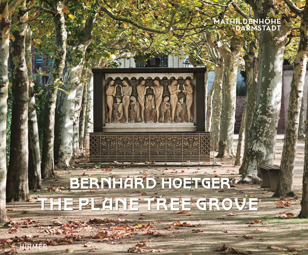 Bernhard Hoetger - The Plane Tree Grove: A Total Artwork on the Mathildenhöhe
