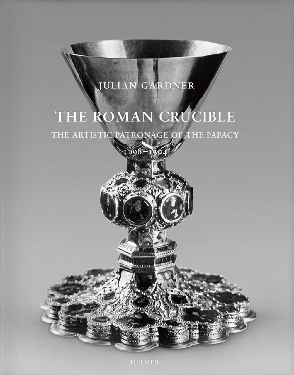 The Roman Crucible: The Artistic Patronage of the Papacy 1198 - 1304