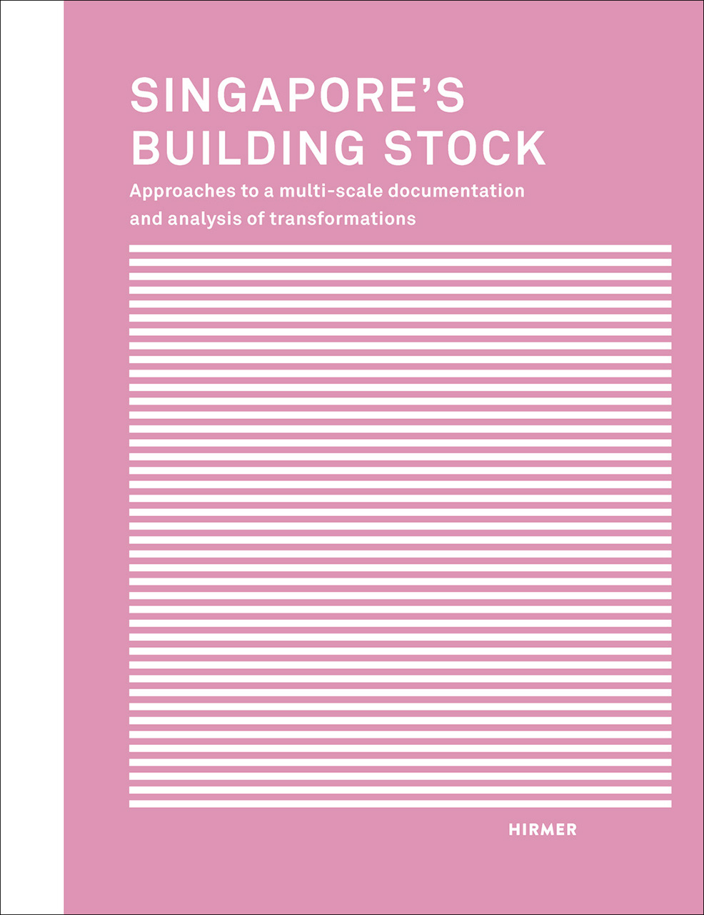 Singapore's Building Stock: Approaches to a Multi-Scale Documentation and Analysis of Transformations
