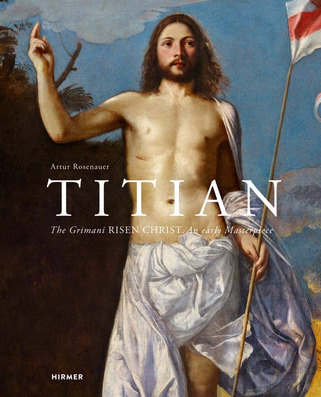 Titian: The Grimani Risen Christ. An Early Masterpiece