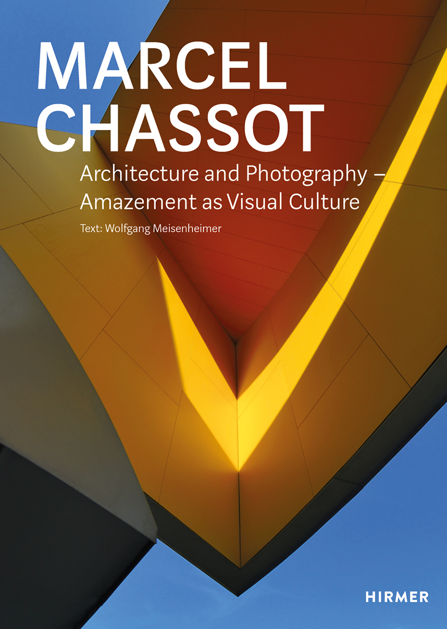 Marcel Chassot: Architecture and Photography - Amazement as Visual Culture