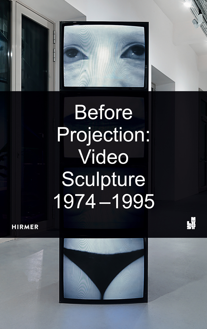 Before Projection: Video Sculpture 1974 – 1995