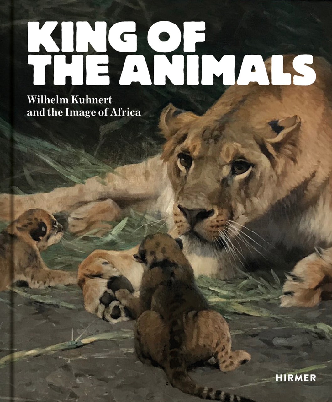King of the Animals: Wilhelm Kuhnert and the Image of Africa
