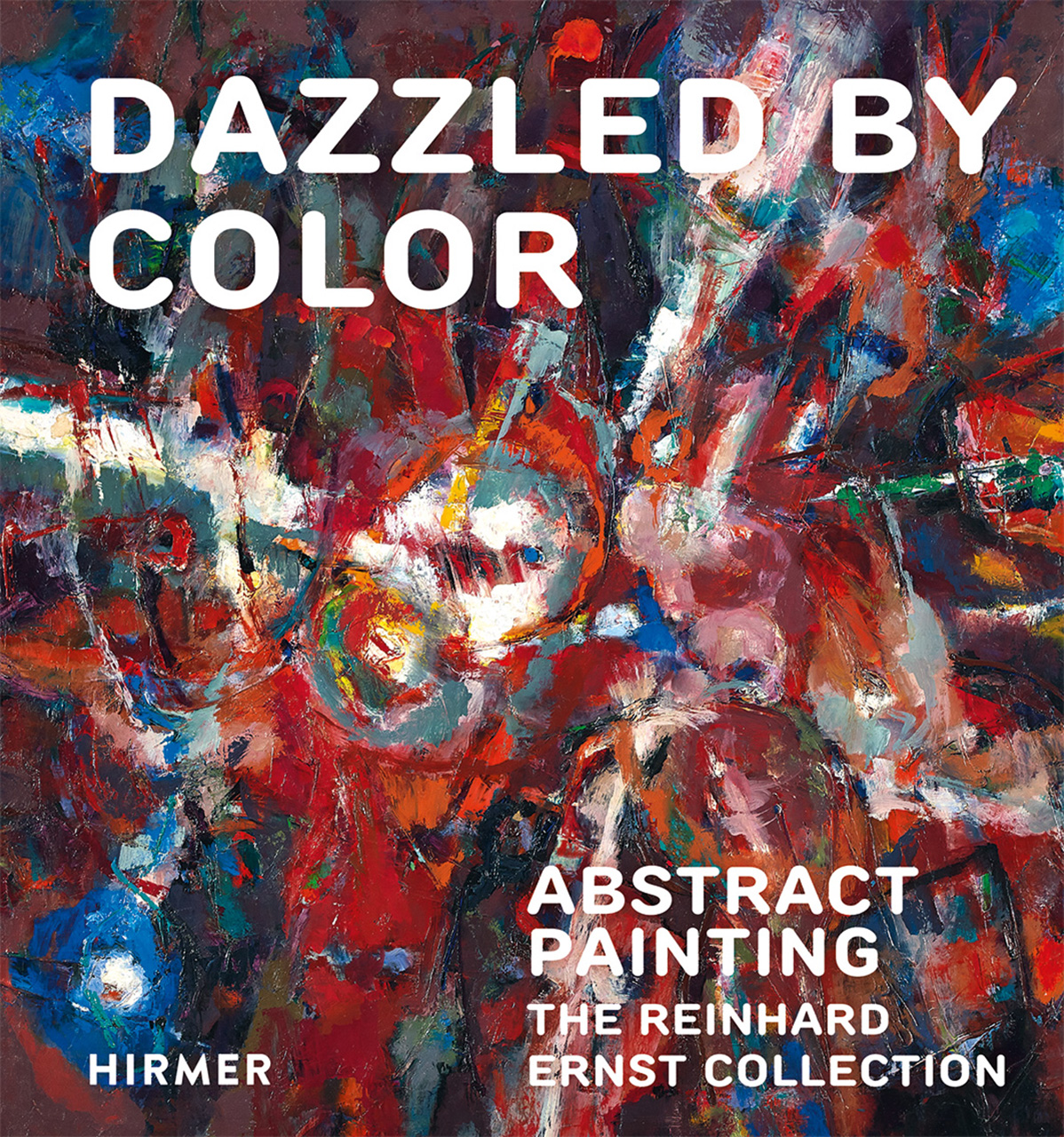 Dazzled by Color: Abstract Painting. The Reinhard Ernst Collection