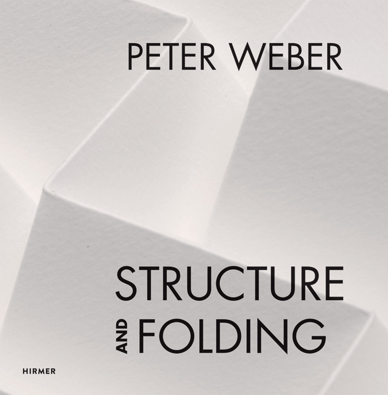 Peter Weber: Volume 1: Structure and Folding. Volume 2: Catalogue Raisonné, 1968-2018