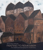 Alexander Dettmar · Painting to Remember: The Destroyed Synagogues of Germany