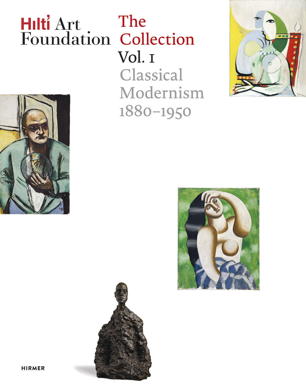 Hilti Art Foundation. The Collection. Vol. I: Classical Modernism. 1880–1950