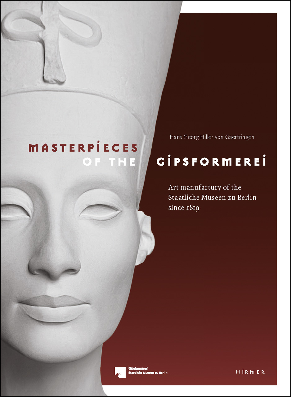 Masterpieces of the Gipsformerei: Art manufactury of the Staatliche Museen zu Berlin since 1819