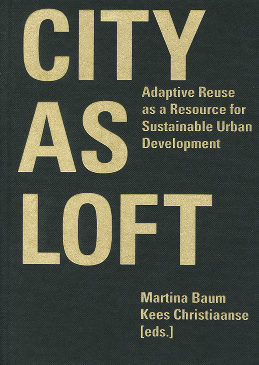 City as Loft: Adaptive Reuse as a Resource for Sustainable Urban Development