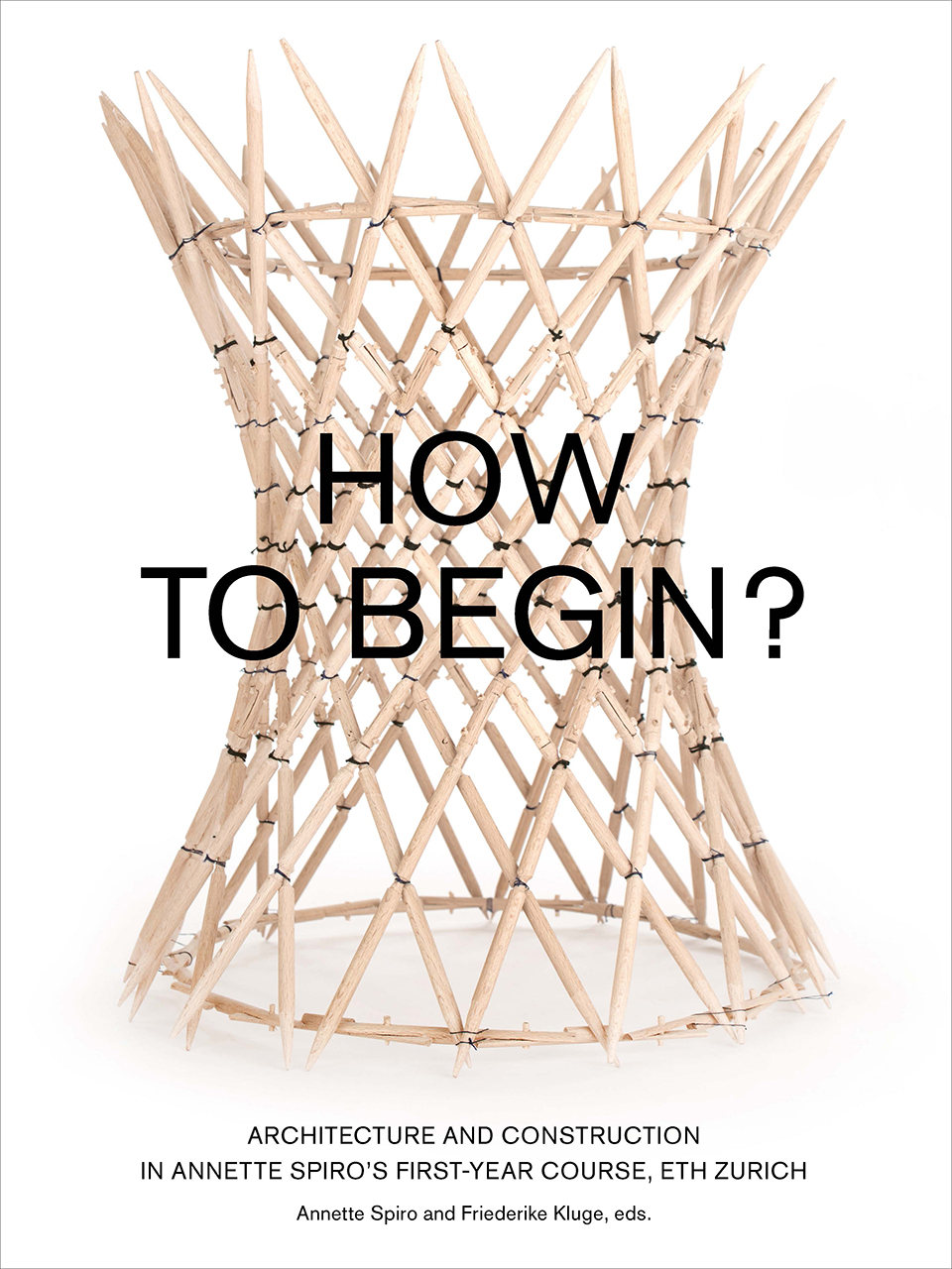 How to Begin?: Architecture and Construction in Annette Spiro's First-Year Course, ETH Zurich