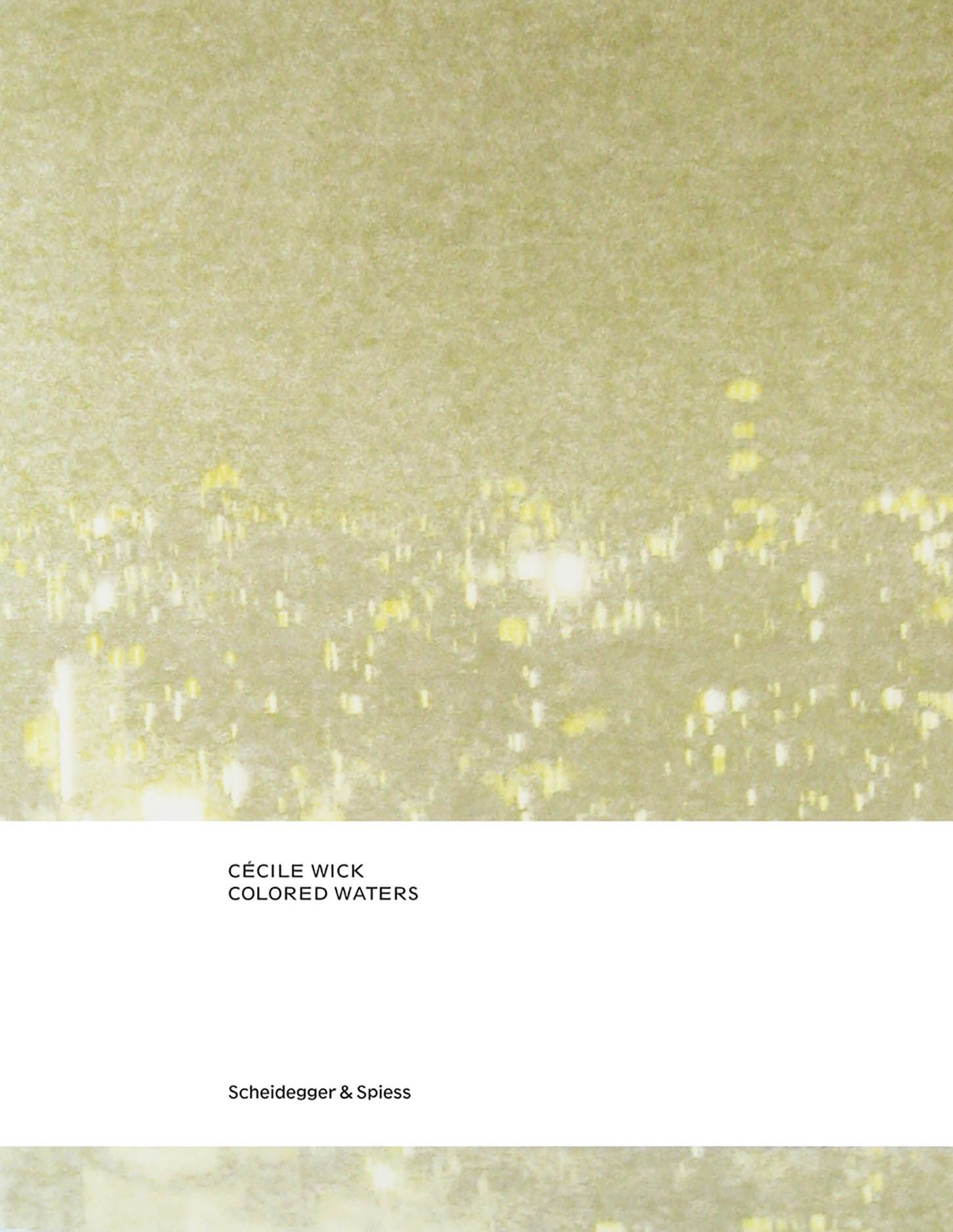 Cécile Wick. Colored Waters: Drawings and Photographs