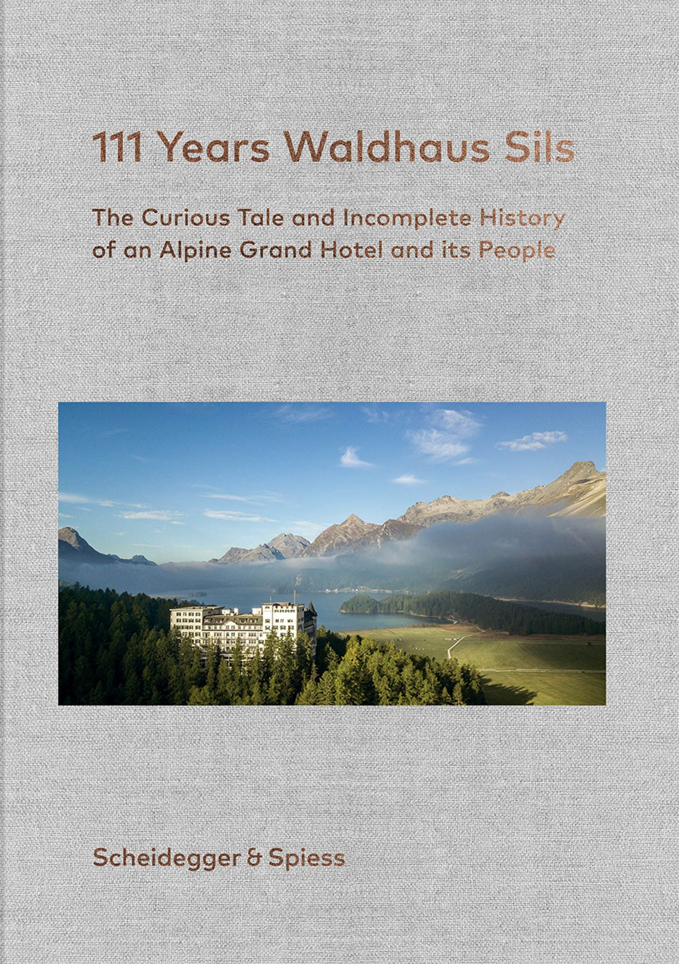 111 Years Waldhaus Sils: The Curious Tale and Incomplete History of an Alpine Grand Hotel and Its People