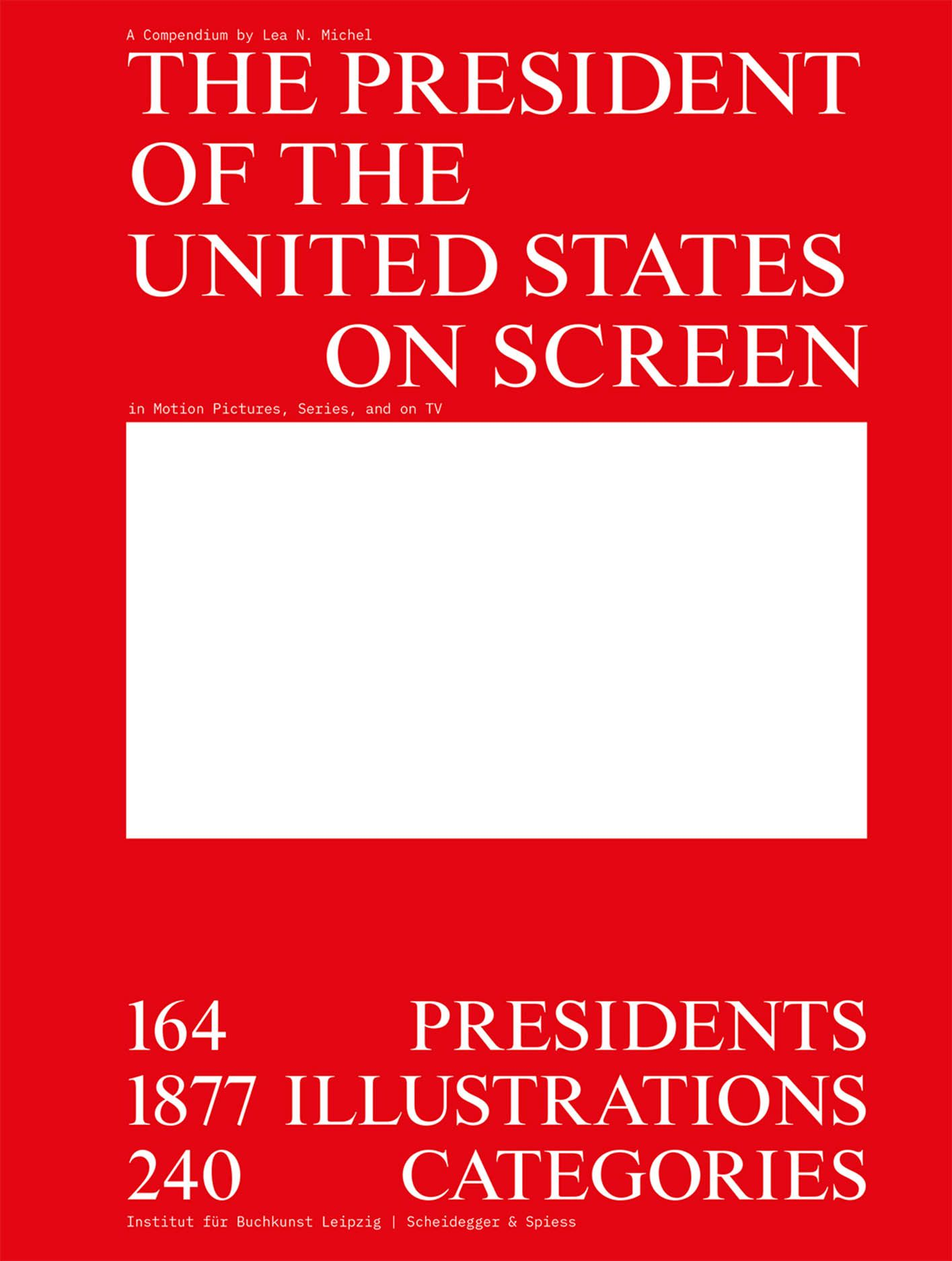 The President of the United States on Screen: 164 Presidents, 1877 Illustrations, 240 Categories