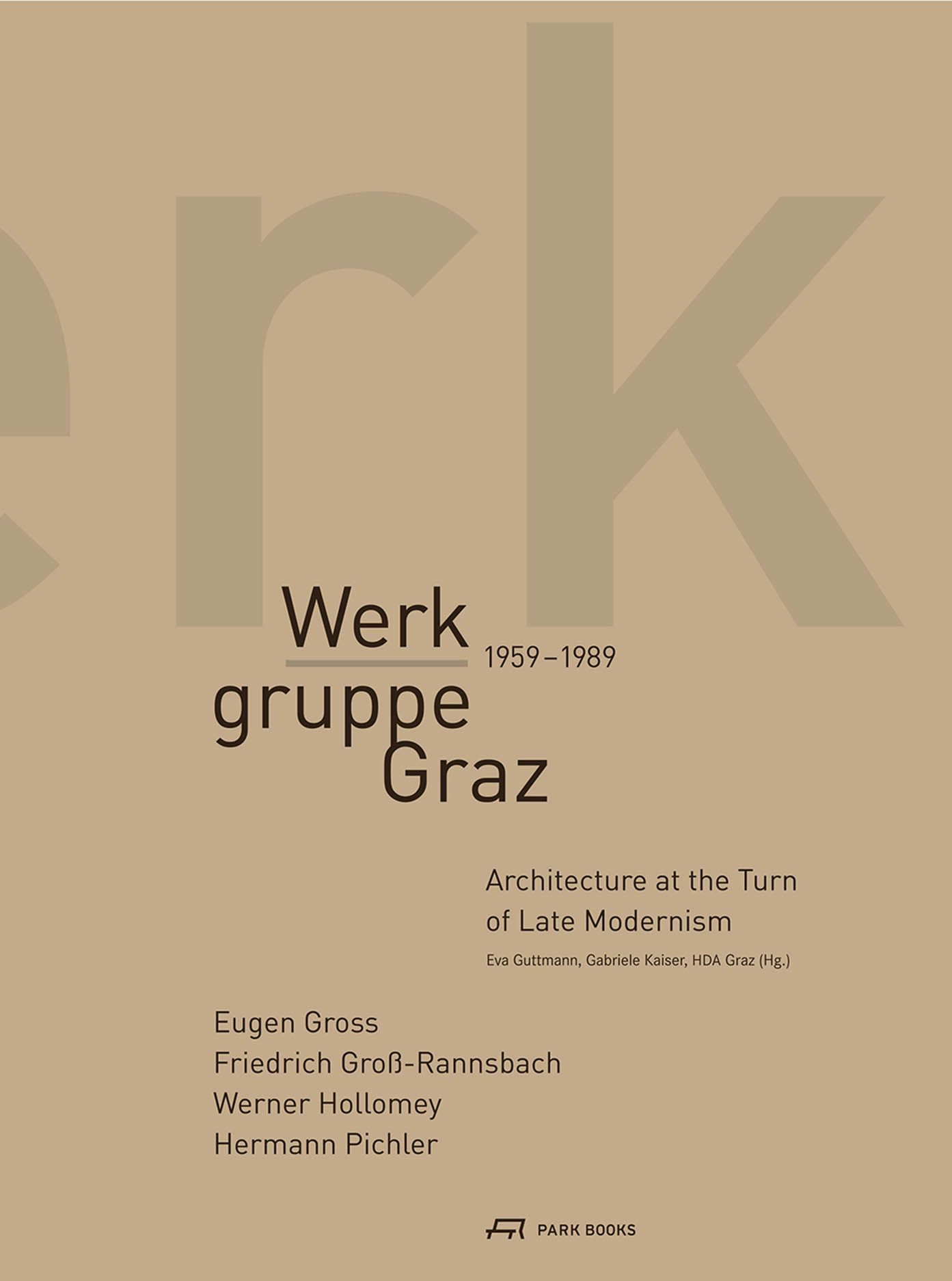 Werkgruppe Graz 1959-1989: Architecture at the Turn of Late Modernism
