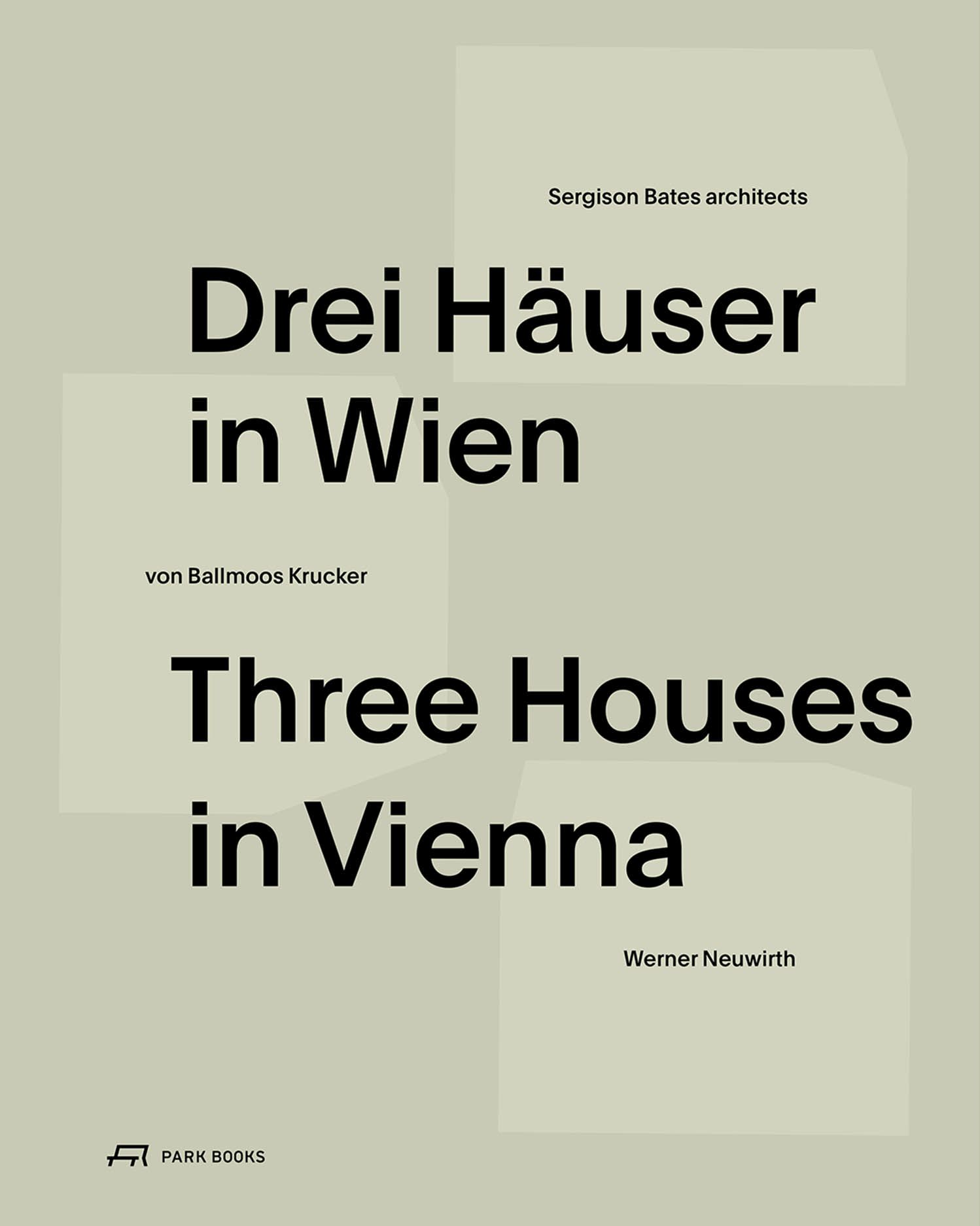 Three Houses in Vienna: Residential Buildings by Werner Neuwirth, Krucker von Ballmoos, Sergison Bates