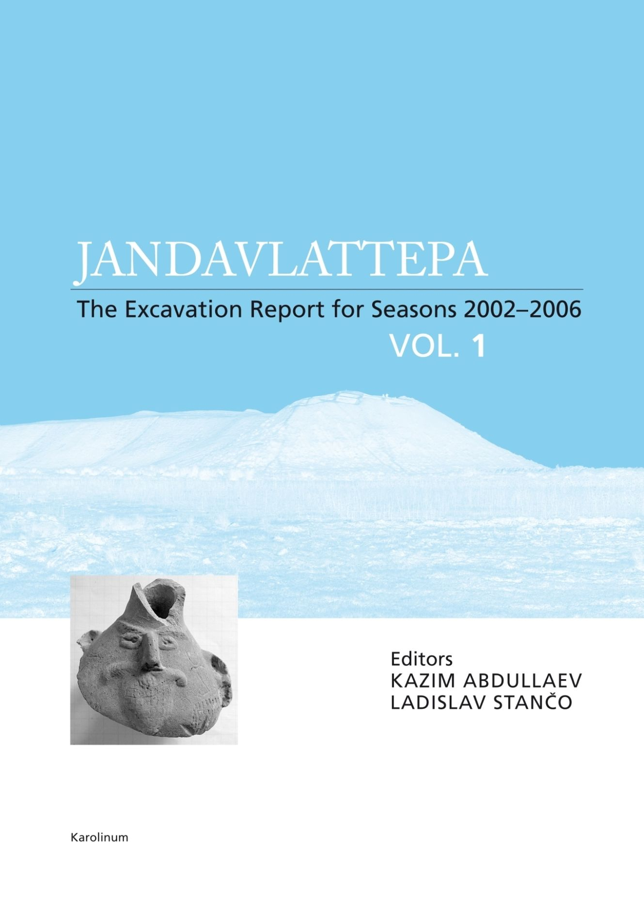 Jandavlattepa, Vol. I: The excavation report for seasons 2002-2006