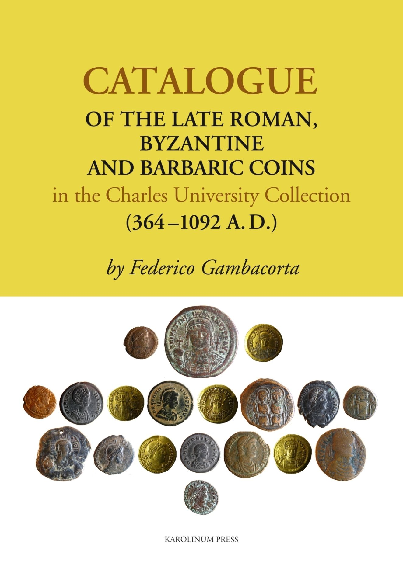 Catalogue of the Late Roman, Byzantine and Barbaric Coins in the Charles University Collection (364-1092 A. D.)