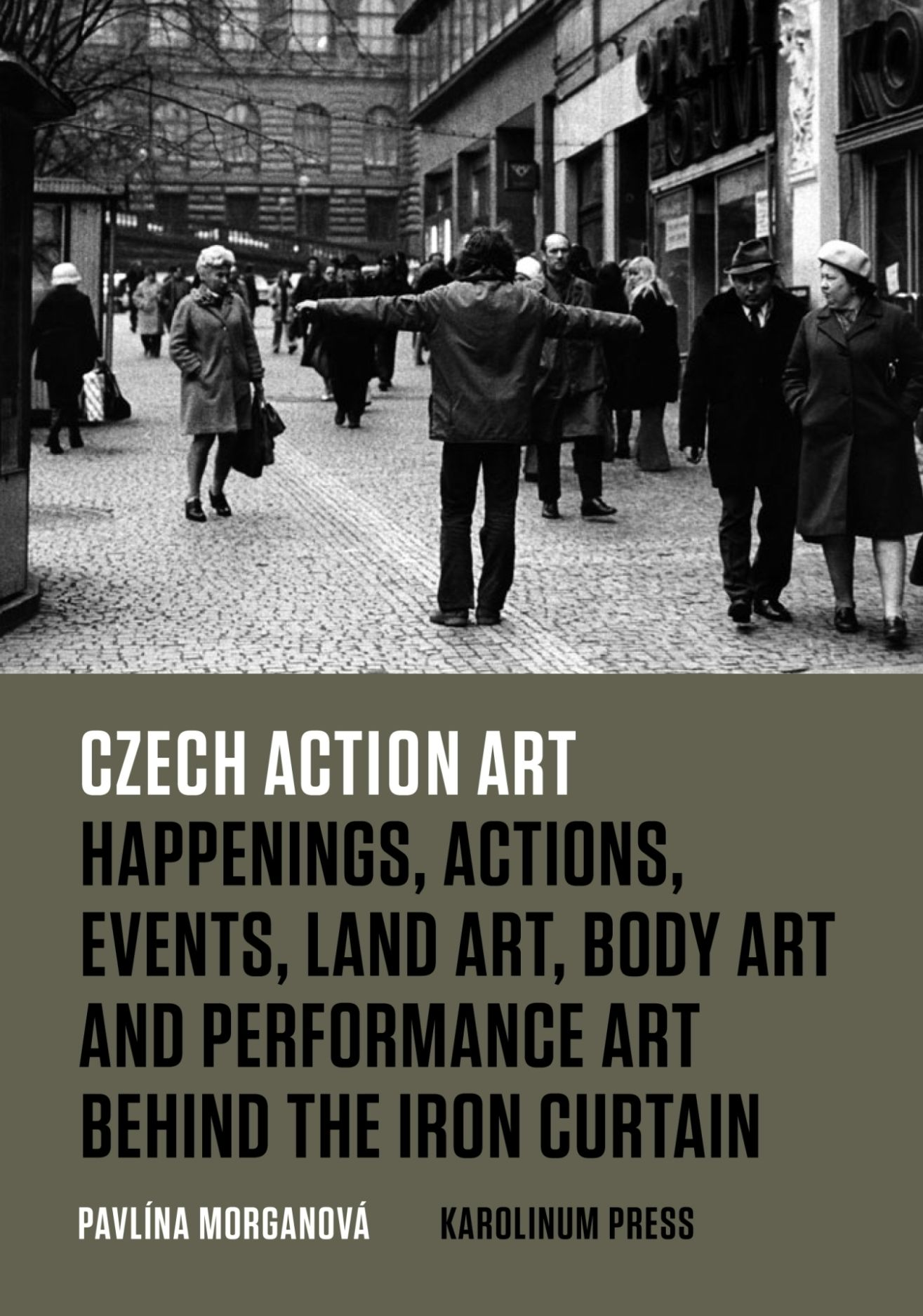 Czech Action Art: Happenings, Actions, Events, Land Art, Body Art and Performance Art Behind the Iron Curtain