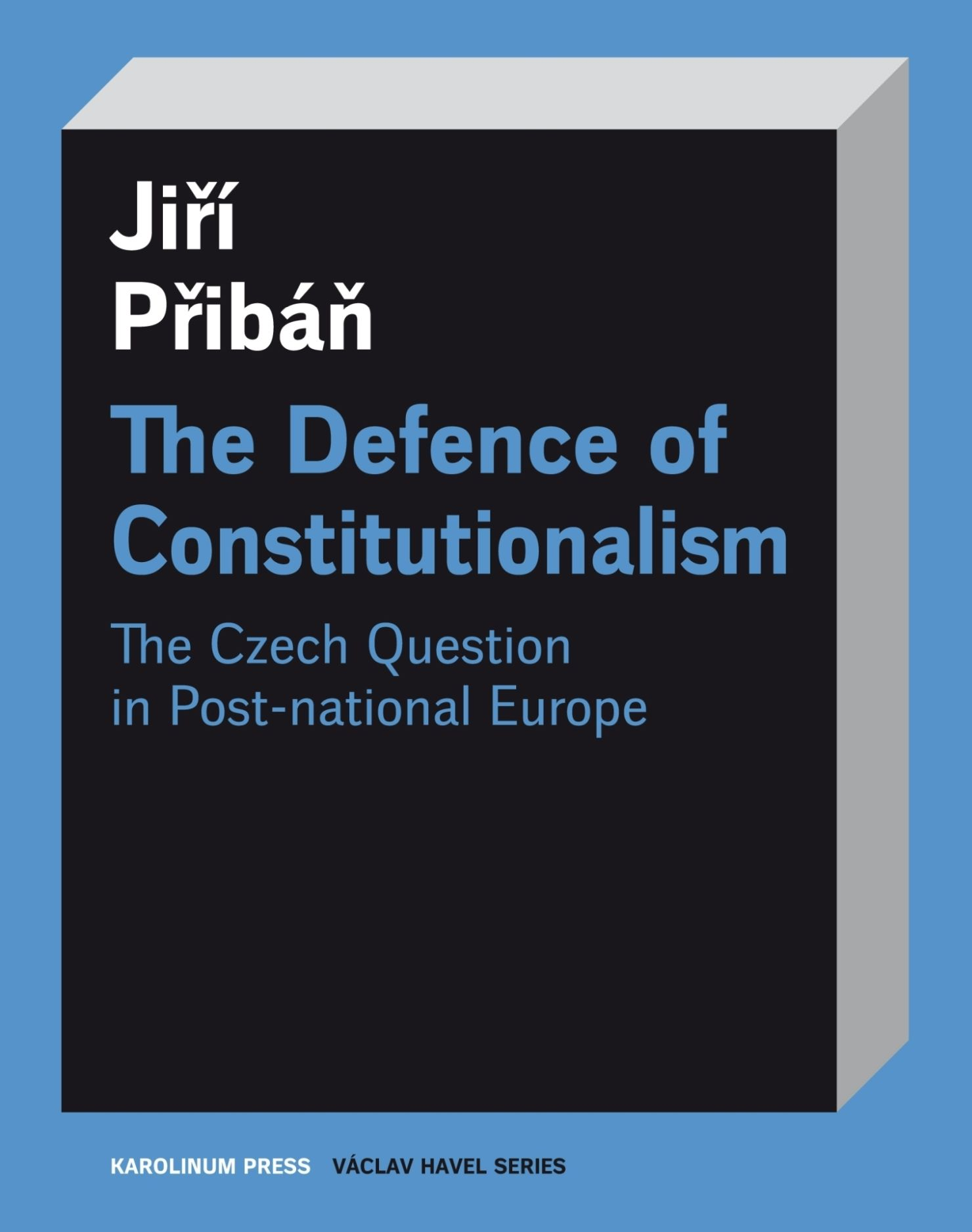The Defence of Constitutionalism: Or the Czech Question in Post-National Europe