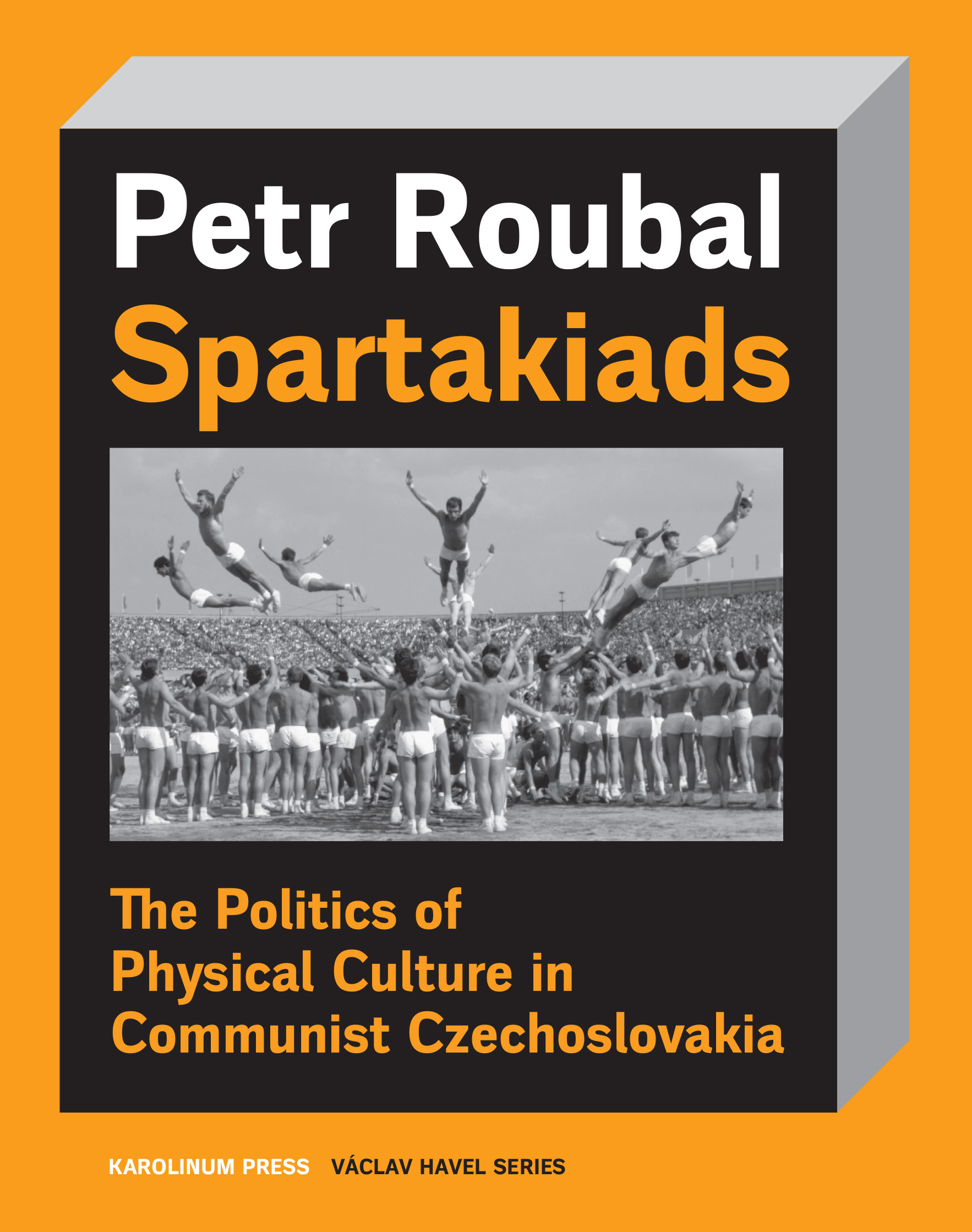 Spartakiads: The Politics and Aesthetics of Physical Culture in Communist Czechoslovakia