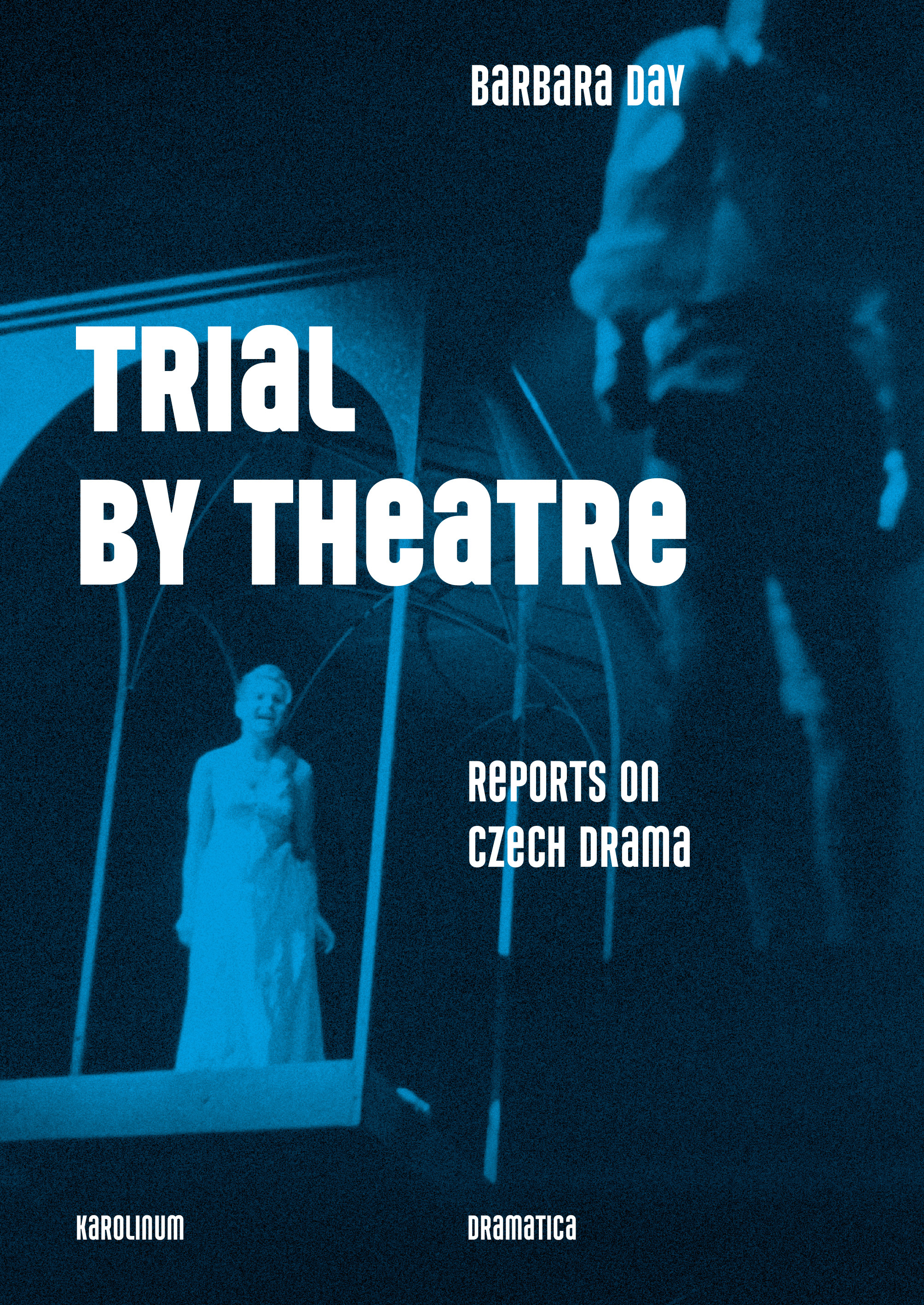 Trial by Theatre: Reports on Czech Drama
