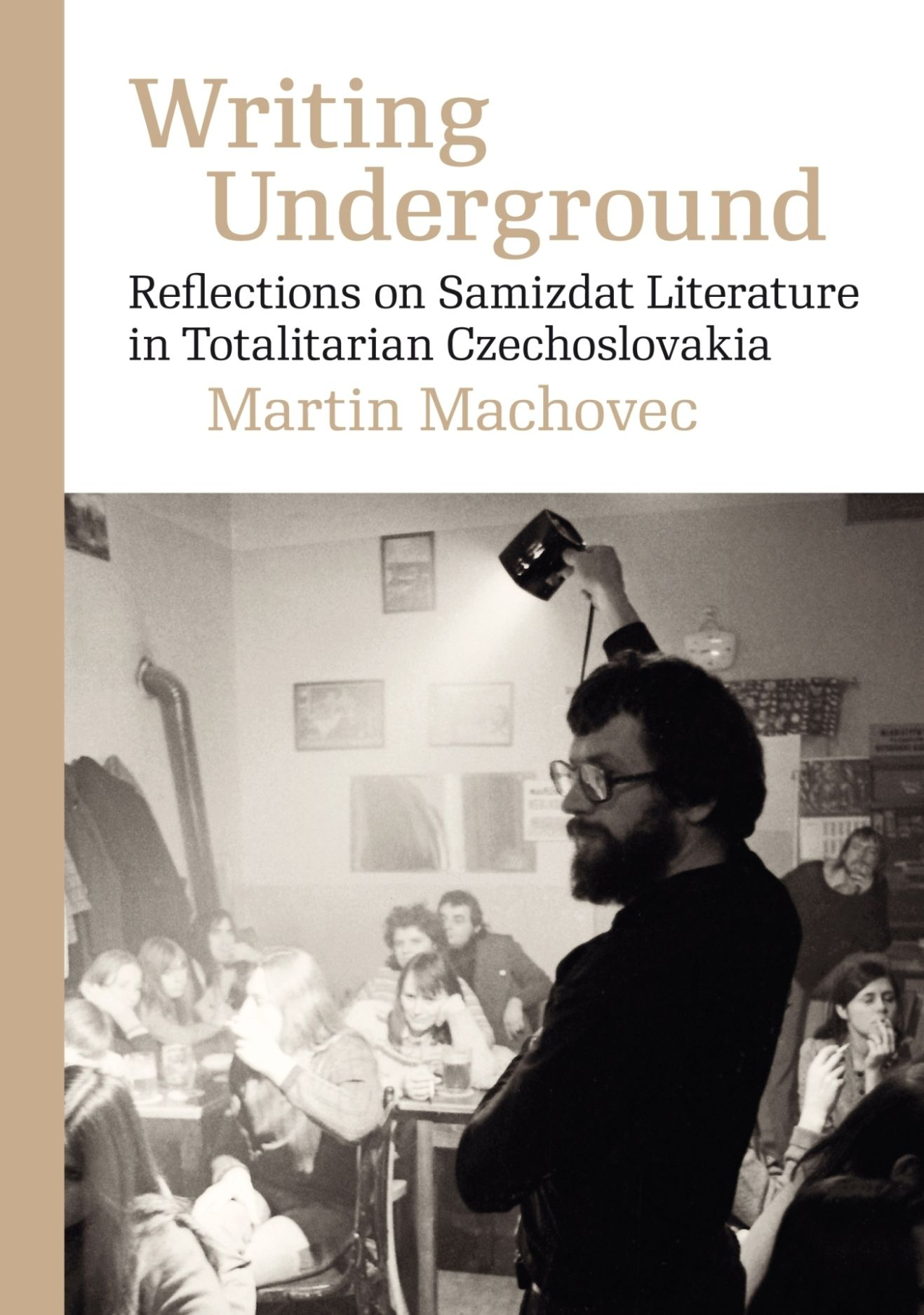 Writing Underground: Reflections on Samizdat Literature in Totalitarian Czechoslovakia