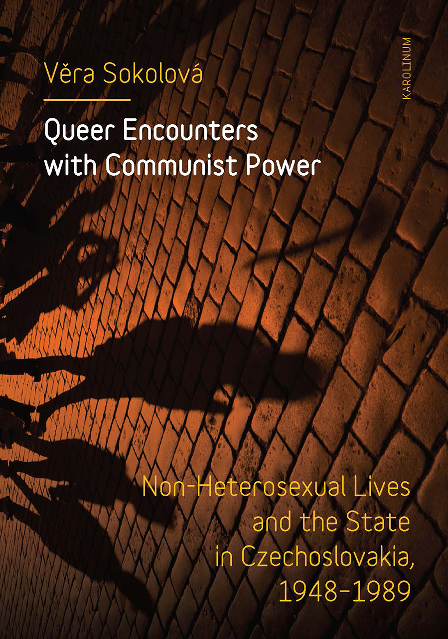 Queer Encounters with Communist Power: Non-Heterosexual Lives and the State in Czechoslovakia, 1948-1989
