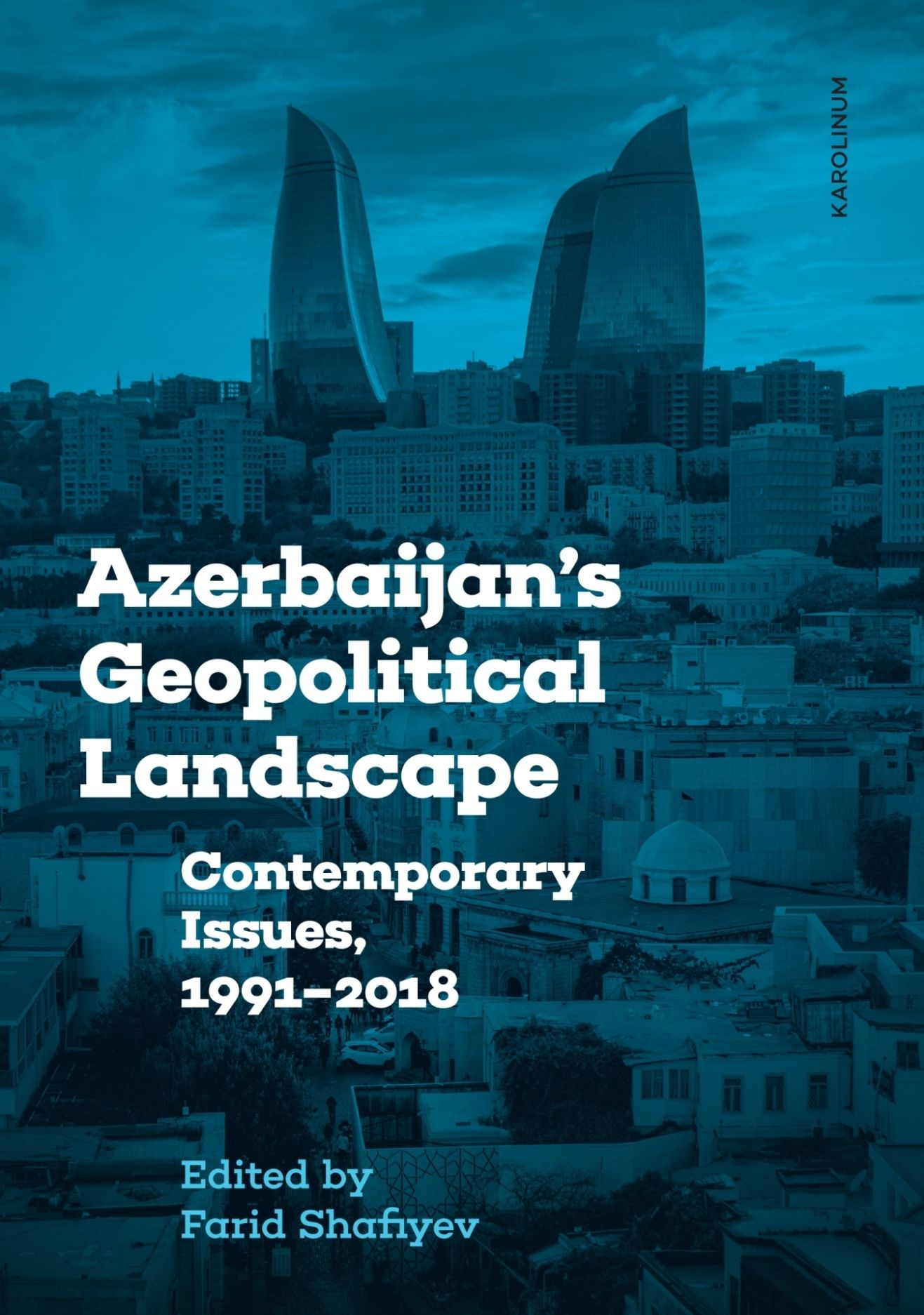 Azerbaijan's Geopolitical Landscape: Contemporary Issues, 1991–2018