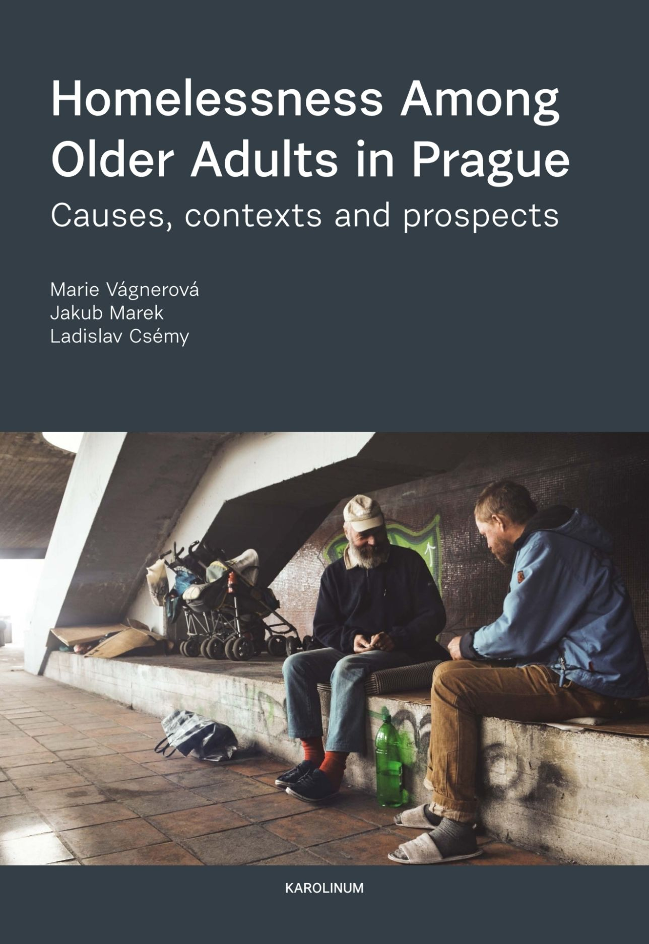 Homelessness among Older Adults in Prague: Causes, Contexts and Prospects