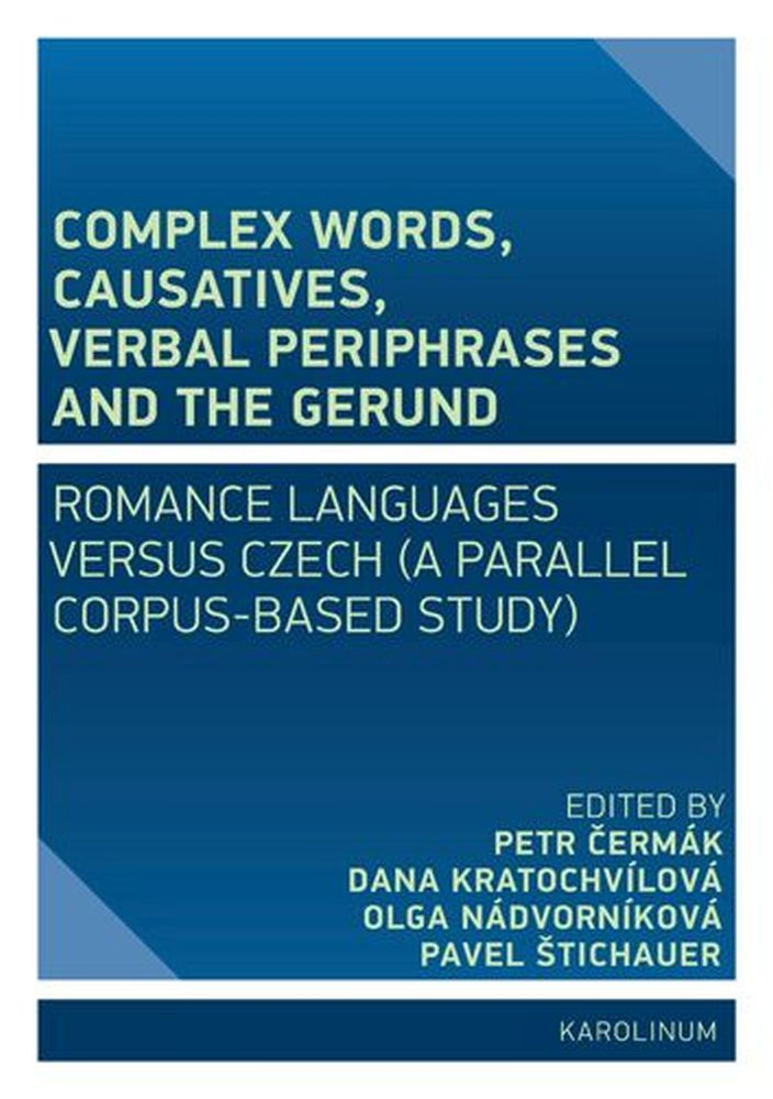 Complex Words, Causatives, Verbal Periphrases and the Gerund: Romance Languages versus Czech (A Parallel Corpus-Based Study)