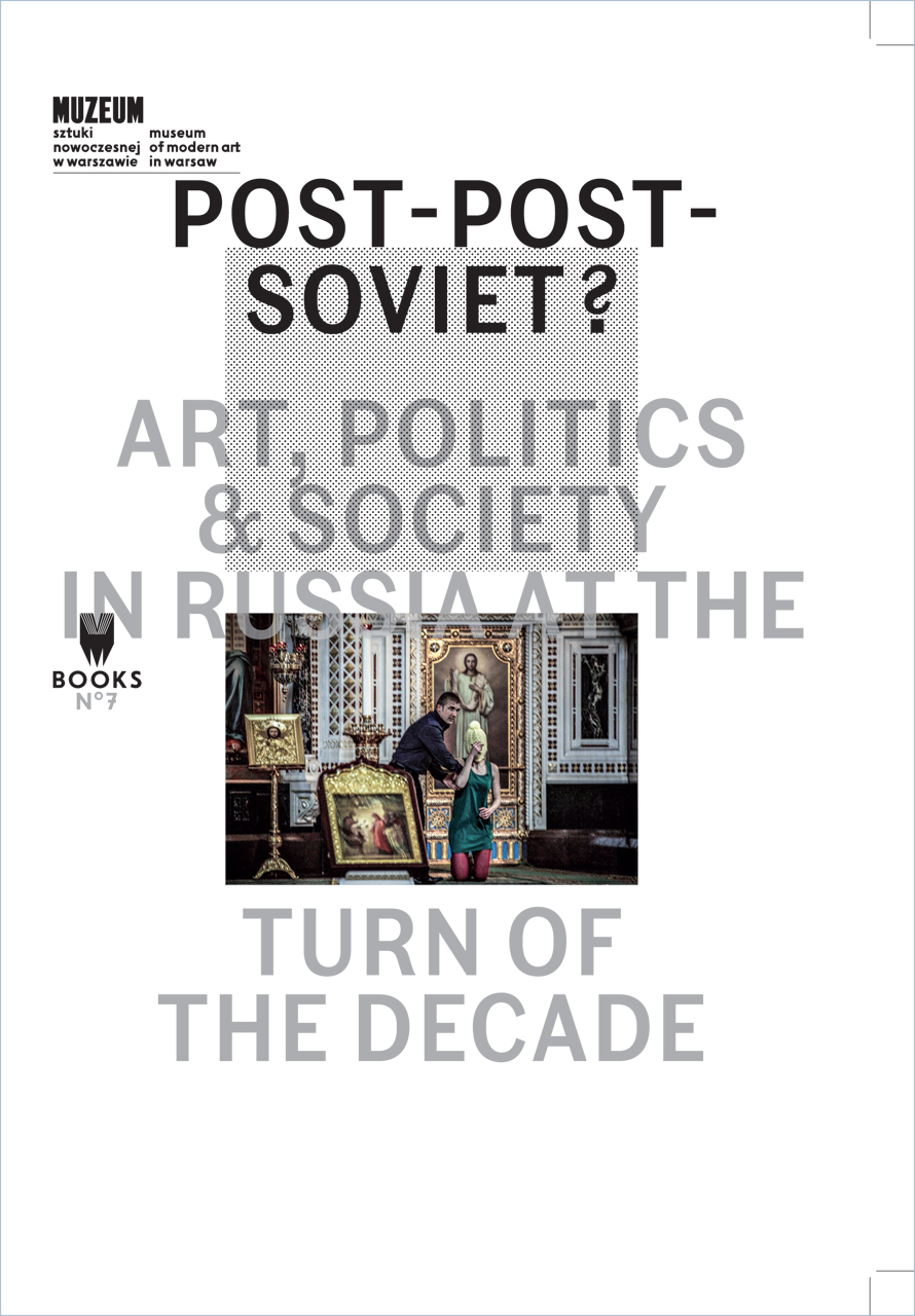 Post-Post-Soviet?: Art, Politics and Society in Russia at the Turn of the Decade