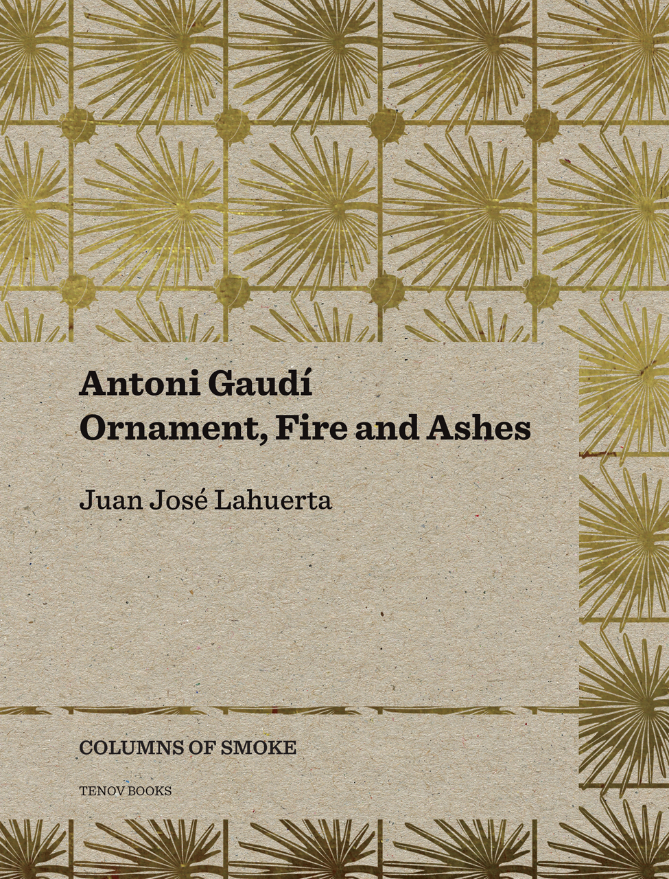 Antoni Gaudí: Ornament, Fire and Ashes