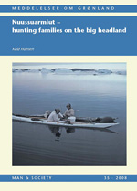Nuussuarmiut: Hunting Families on the Big Headland: Demography, subsistence and material culture in Nuussuaq, Upernavik, Northwest Greenland