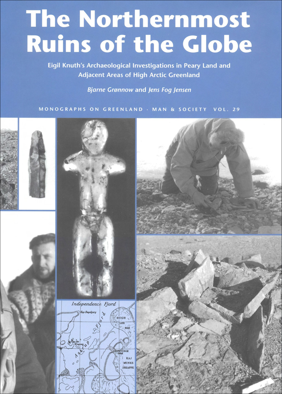 The Northernmost Ruins of the Globe: Eigil Knuth's Archaeological Investigations in Peary Land and Adjacent Areas of High Arctic Greenland
