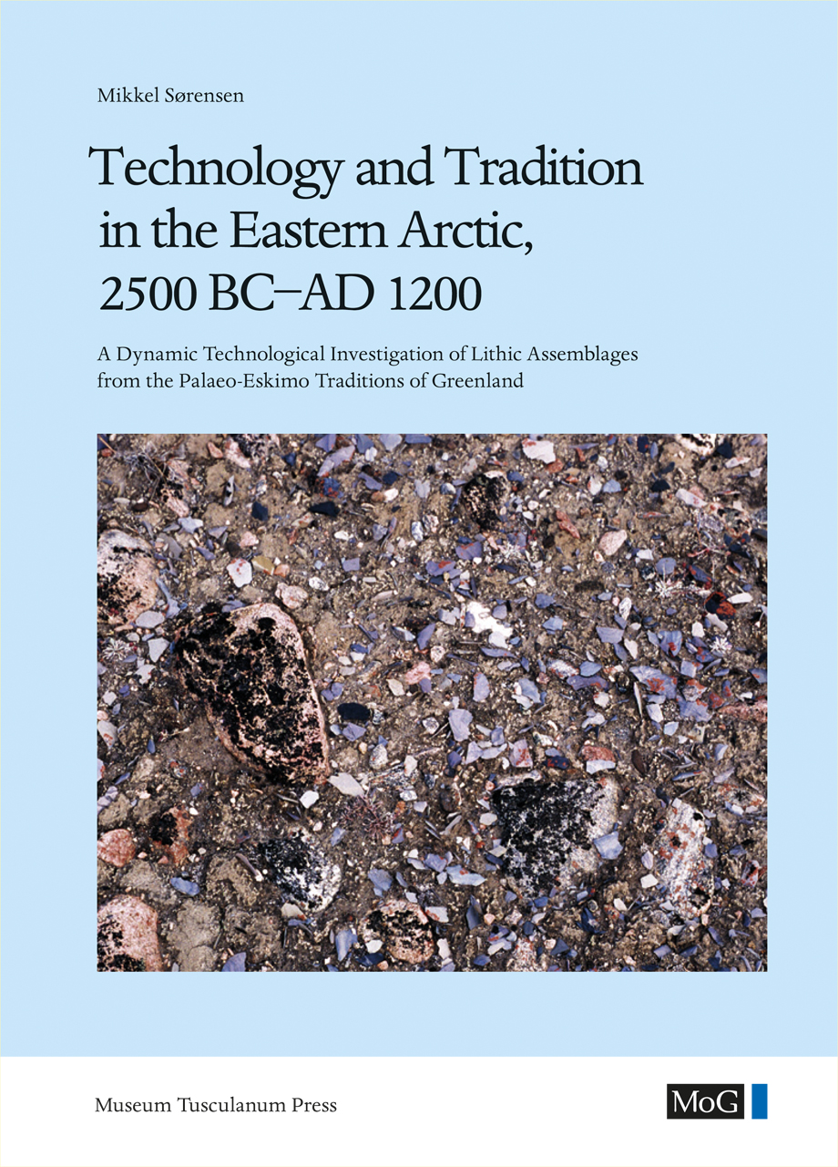 Technology and Tradition in the Eastern Arctic, 2500 BC-AD 1200: A Dynamic Technological Investigation of Lithic Assemblages from the Palaeo-Eskimo Traditions of Greenland