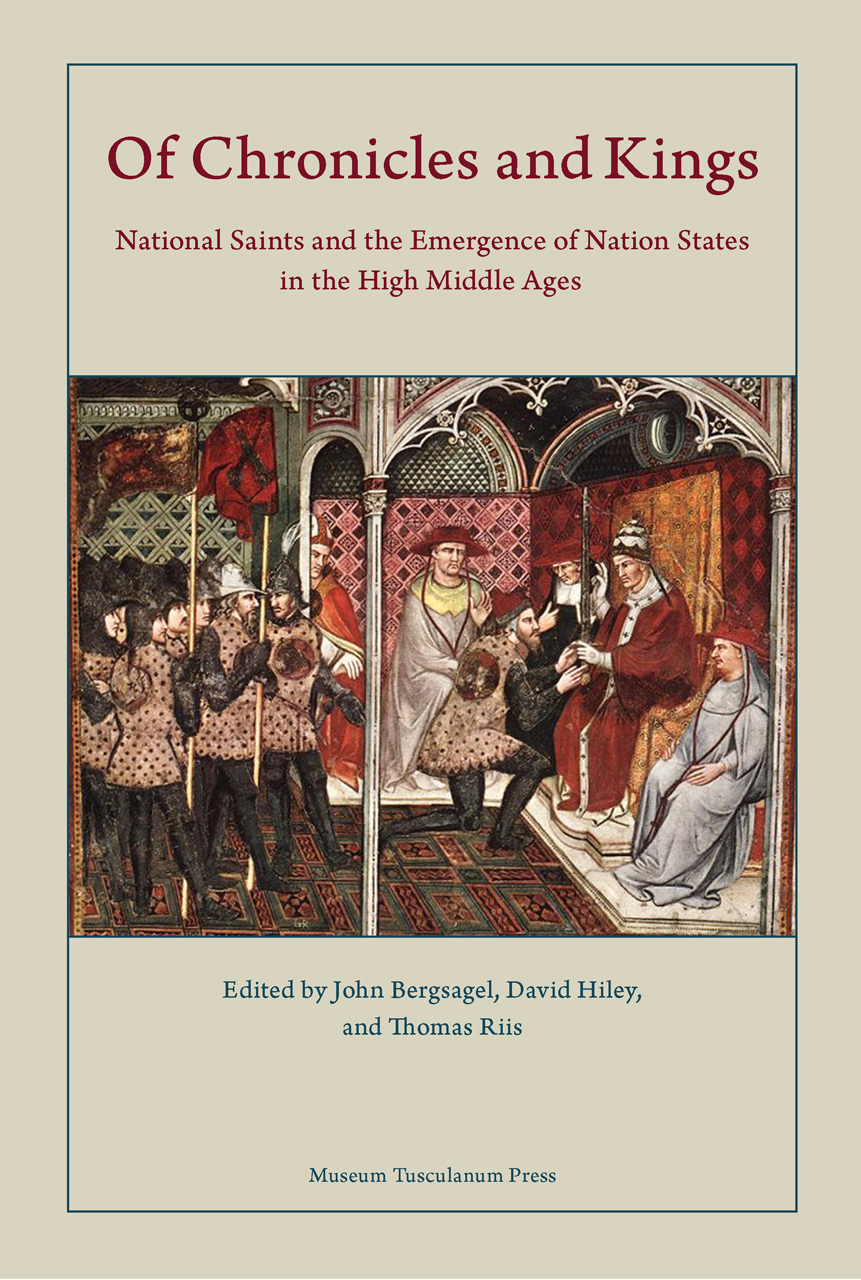 Of Chronicles and Kings: National Saints and the Emergence of Nation States in the High Middle Ages