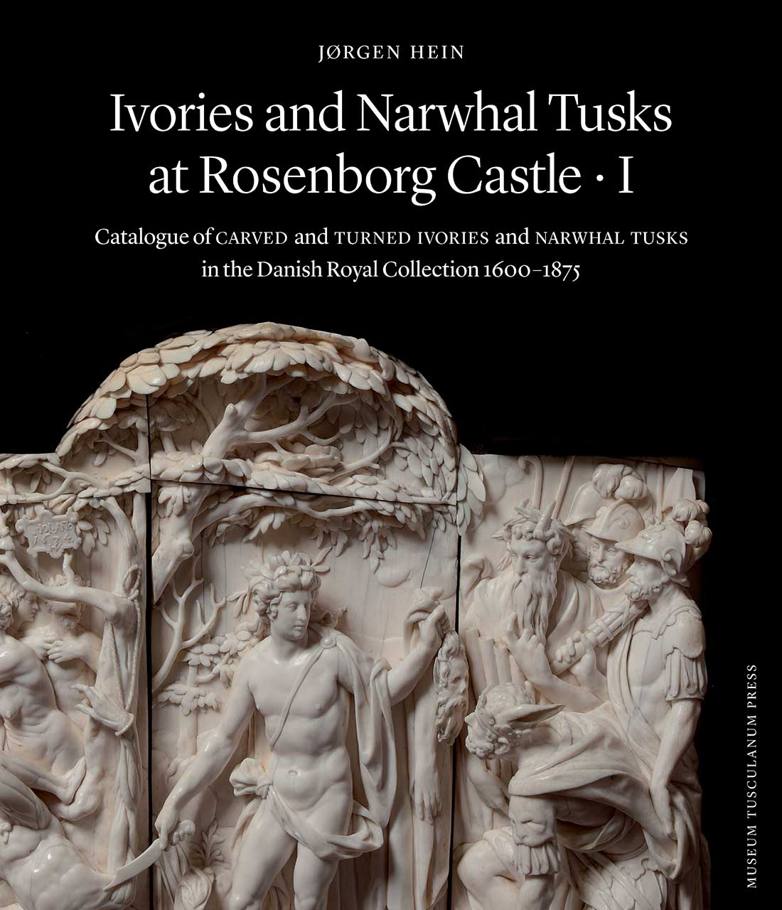 Ivories and Narwhal Tusks at Rosenborg Castle: Catalogue of Carved and Turned Ivories and Narwhal Tusks in the Royal Danish Collection 1600–1875