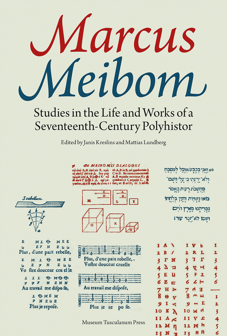 Marcus Meibom: Studies in the Life and Works of a Seventeenth-Century Polyhistor