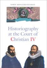 Historiography at the Court of Christian IV: Studies in the Latin Histories of Denmark by Johannes Pontanus and Johannes Meursius