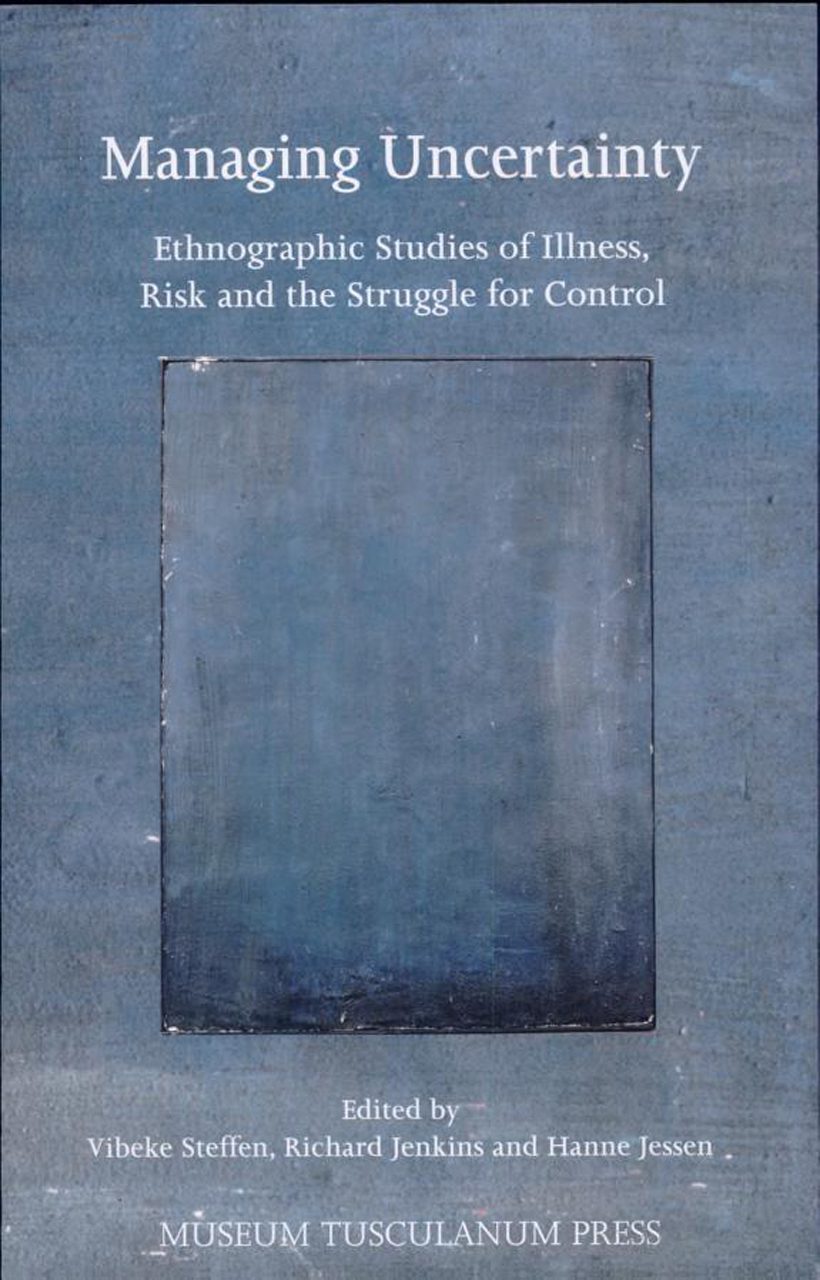 Managing Uncertainty: Ethnographic Studies of Illness, Risk, and the Struggle for Control