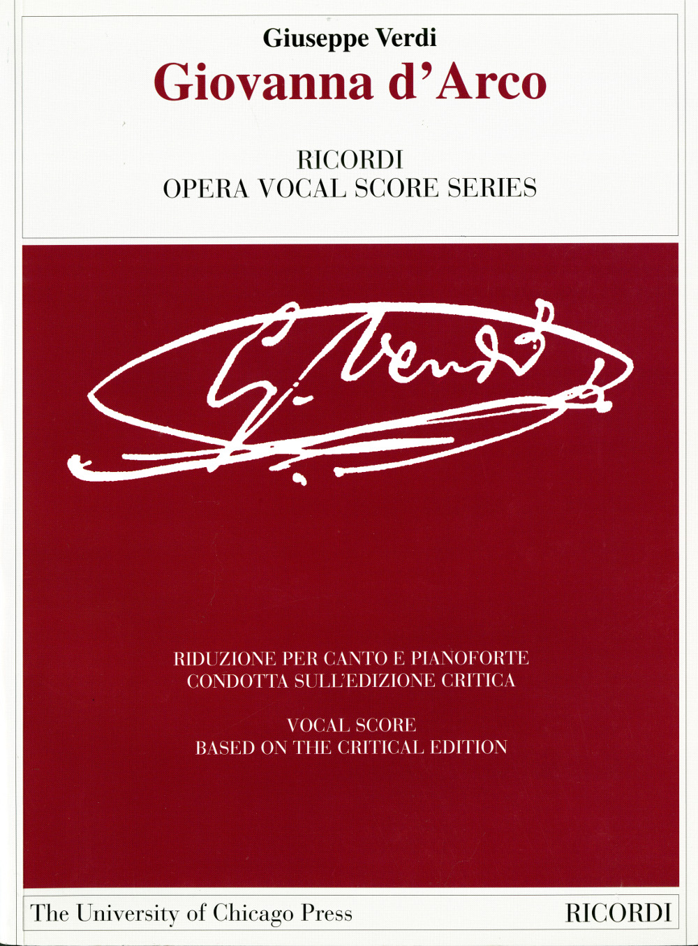 Giovanna d'Arco: Dramma Lirico in Four Acts. Libretto by Temistocle Solera. The Piano-Vocal Score
