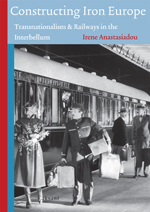 Constructing Iron Europe: Transnationalism and Railways in the Interbellum