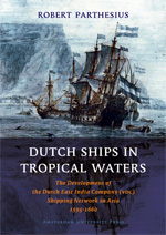 Dutch Ships in Tropical Waters: The Development of the Dutch East India Company (VOC) Shipping Network in Asia 1595-1660