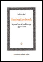 Reading Rembrandt: Beyond the Word-Image Opposition