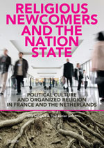 Religious Newcomers and the Nation State: Political Culture and Organized Religion in France and the Netherlands