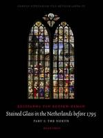 Stained Glass in The Netherlands before 1795: Part 1 The North, Part 2 The South