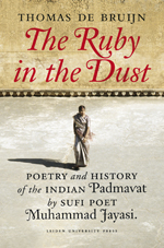 The Ruby in the Dust: Poetry and History of the Indian Padmâvat by Sufi Poet Muhammad Jâyasî