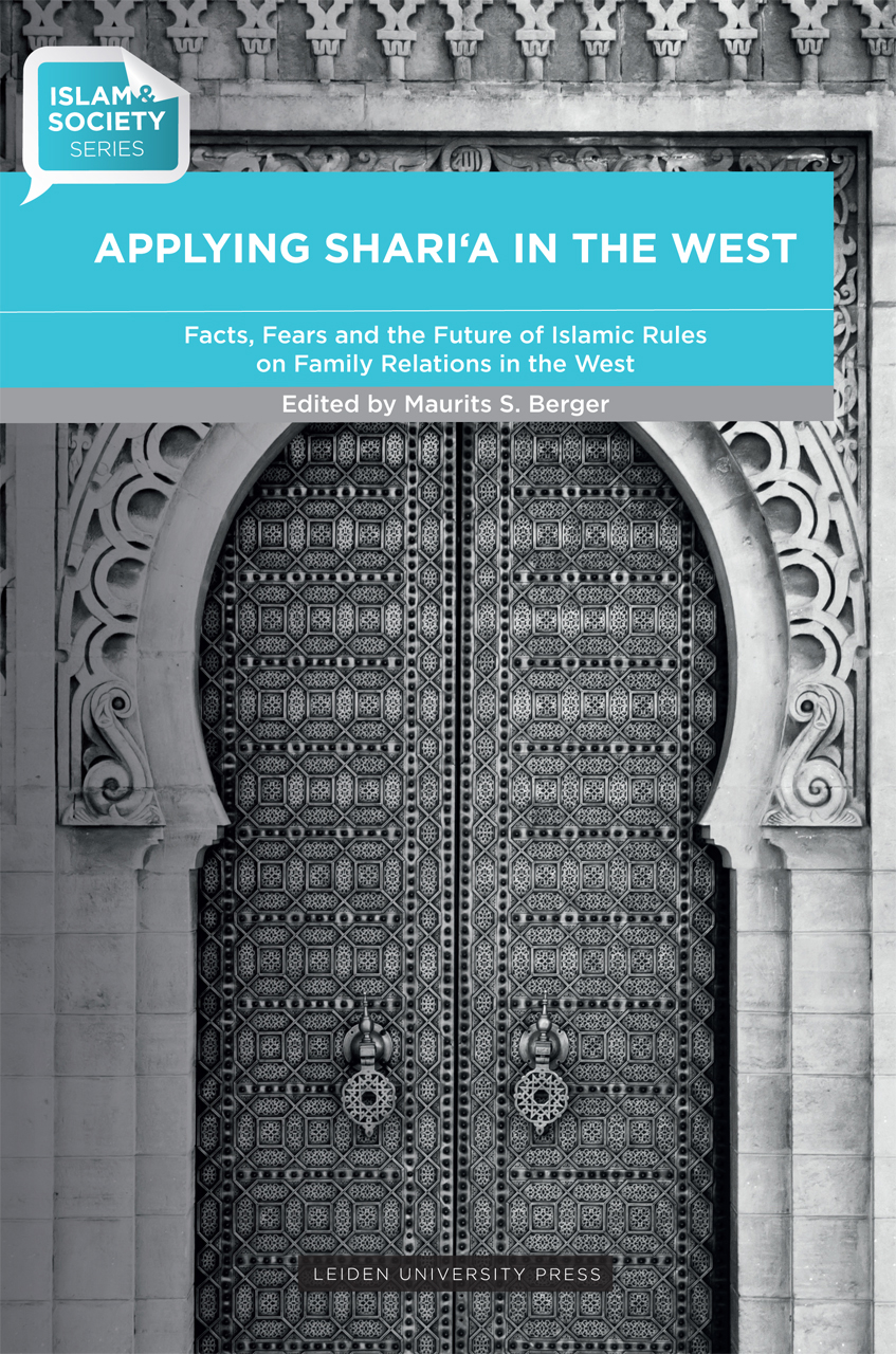 Applying Shari'a in the West: Facts, Fears and the Future of Islamic Rules on Family Relations in the West