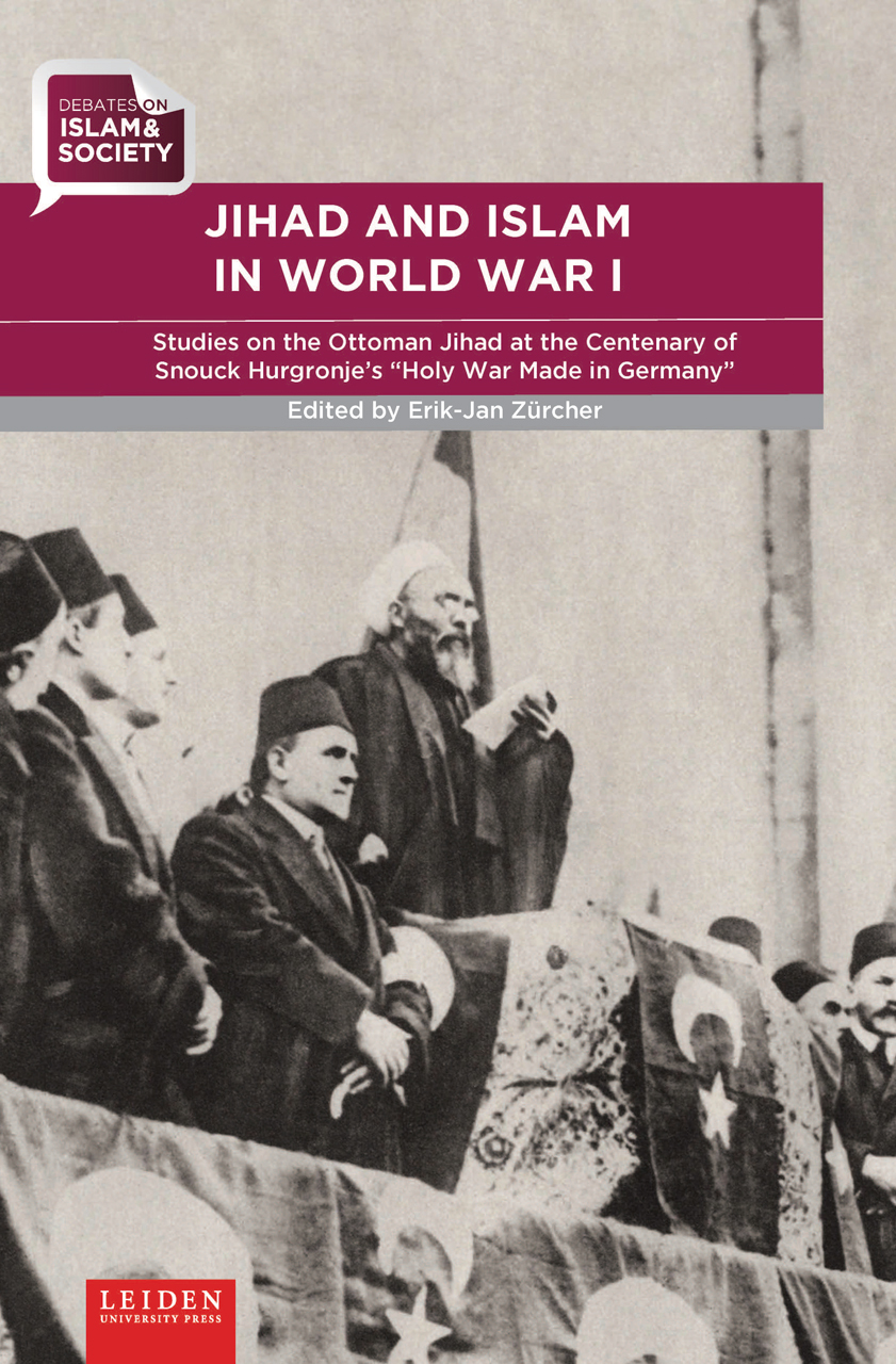 Jihad and Islam in World War I: Studies on the Ottoman Jihad on the Centenary of Snouck Hurgronje's