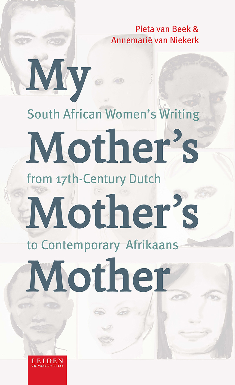 My Mother's Mother's Mother: South African Women's Writing from 17th Century Dutch to Contemporary Afrikaans